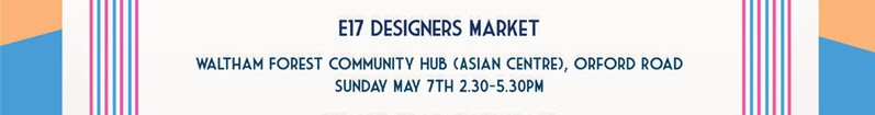 E17 Designers' Spring Market @ Waltham Forest Community Hub (formerly the Asian Centre) | England | United Kingdom